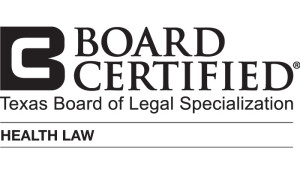 Board Certified by the Texas Board of Legal Specialization for Health Law